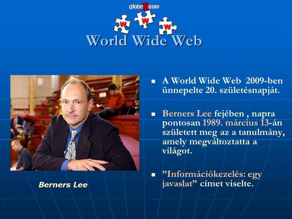   A World Wide Web 2009-ben ünnepelte 20. születésnapját.   Berners Lee fejében, napra pontosan 1989. március 13-án született meg az a tanulmány,