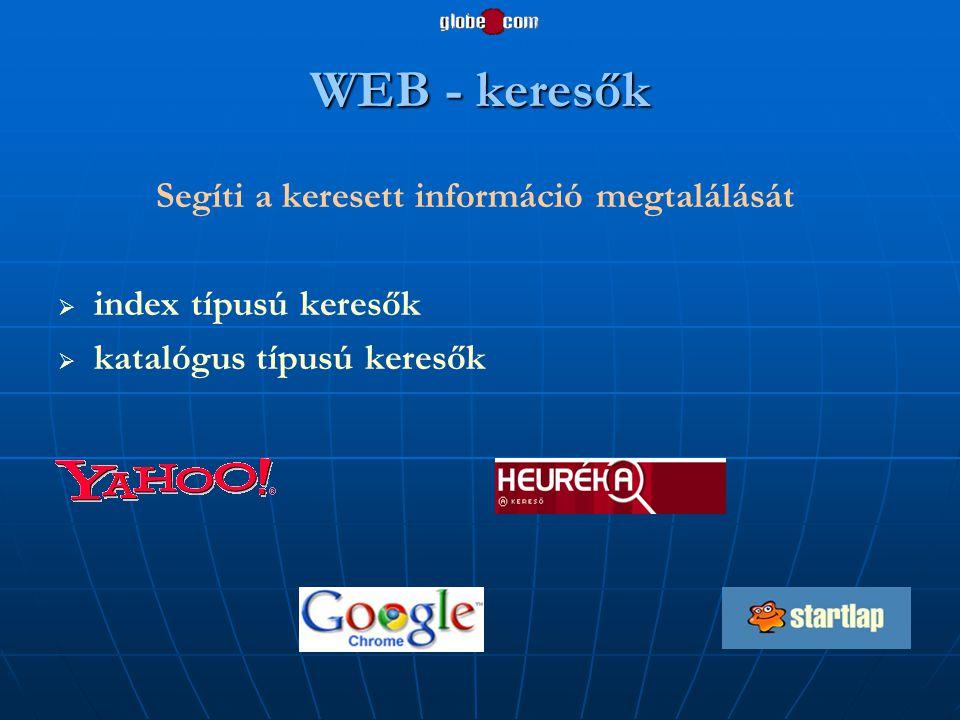 WEB - keresők Segíti a keresett információ megtalálását   index típusú keresők   katalógus típusú keresők