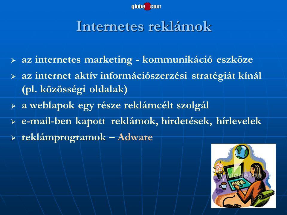 Internetes reklámok   az internetes marketing - kommunikáció eszköze   az internet aktív információszerzési stratégiát kínál (pl. közösségi oldala