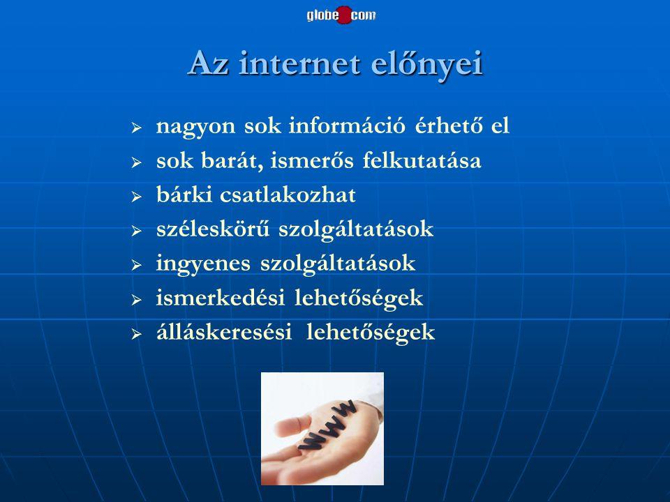 Az internet előnyei   nagyon sok információ érhető el   sok barát, ismerős felkutatása   bárki csatlakozhat   széleskörű szolgáltatások   in