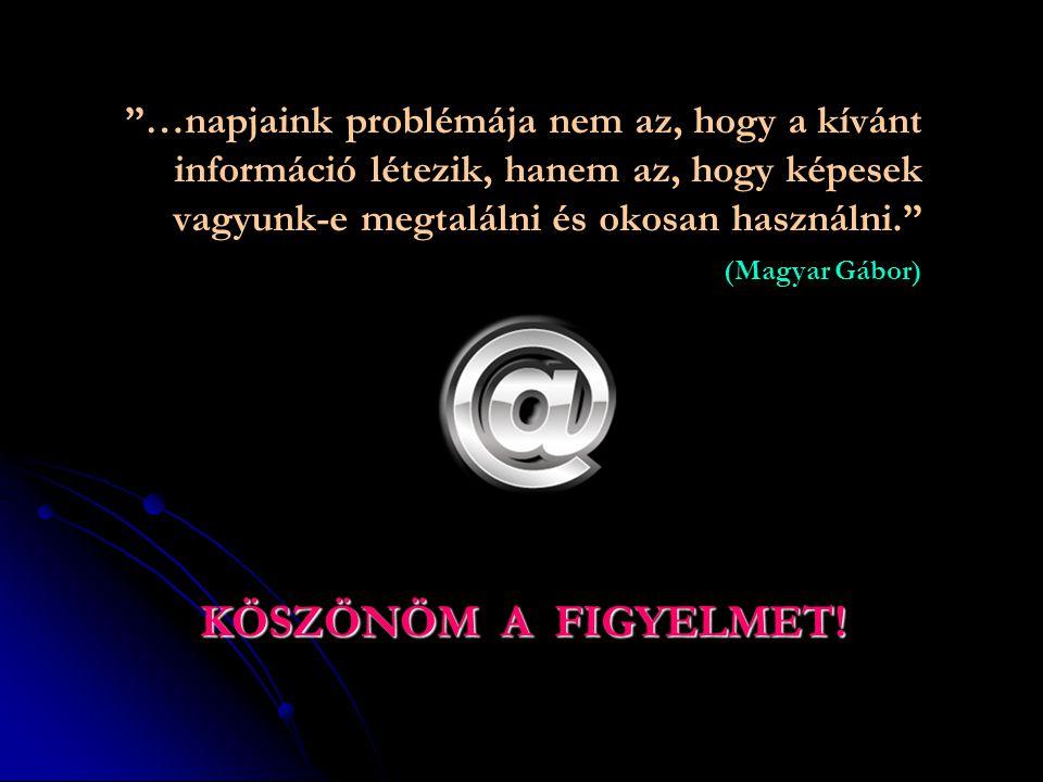 """""""…napjaink problémája nem az, hogy a kívánt információ létezik, hanem az, hogy képesek vagyunk-e megtalálni és okosan használni."""" (Magyar Gábor) KÖSZÖ"""