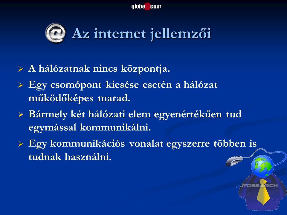 Az internet jellemzői   A hálózatnak nincs központja.   Egy csomópont kiesése esetén a hálózat működőképes marad.   Bármely két hálózati elem eg