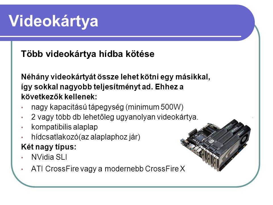 Videokártya Több videokártya hídba kötése Néhány videokártyát össze lehet kötni egy másikkal, így sokkal nagyobb teljesítményt ad. Ehhez a következők