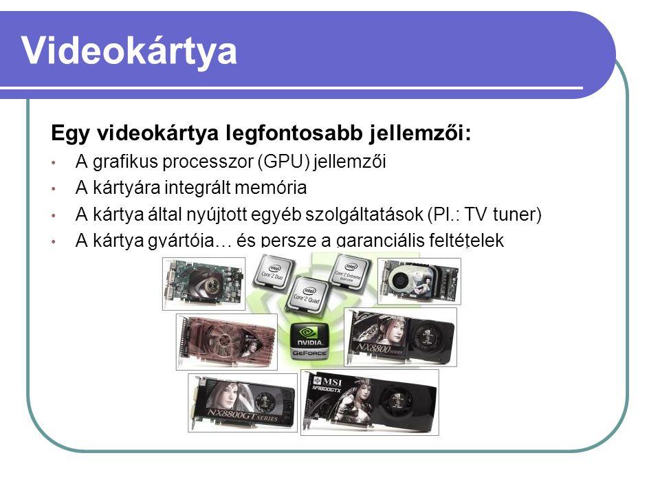 Videokártya Egy videokártya legfontosabb jellemzői: • A grafikus processzor (GPU) jellemzői • A kártyára integrált memória • A kártya által nyújtott e