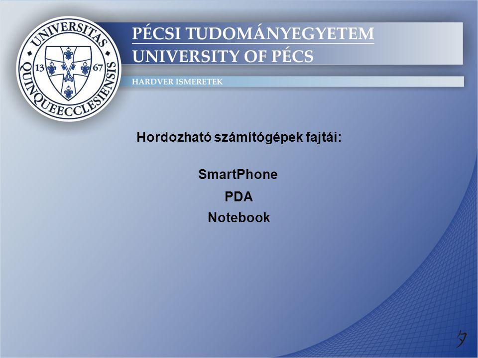 Hordozható számítógépek fajtái: SmartPhone PDA Notebook