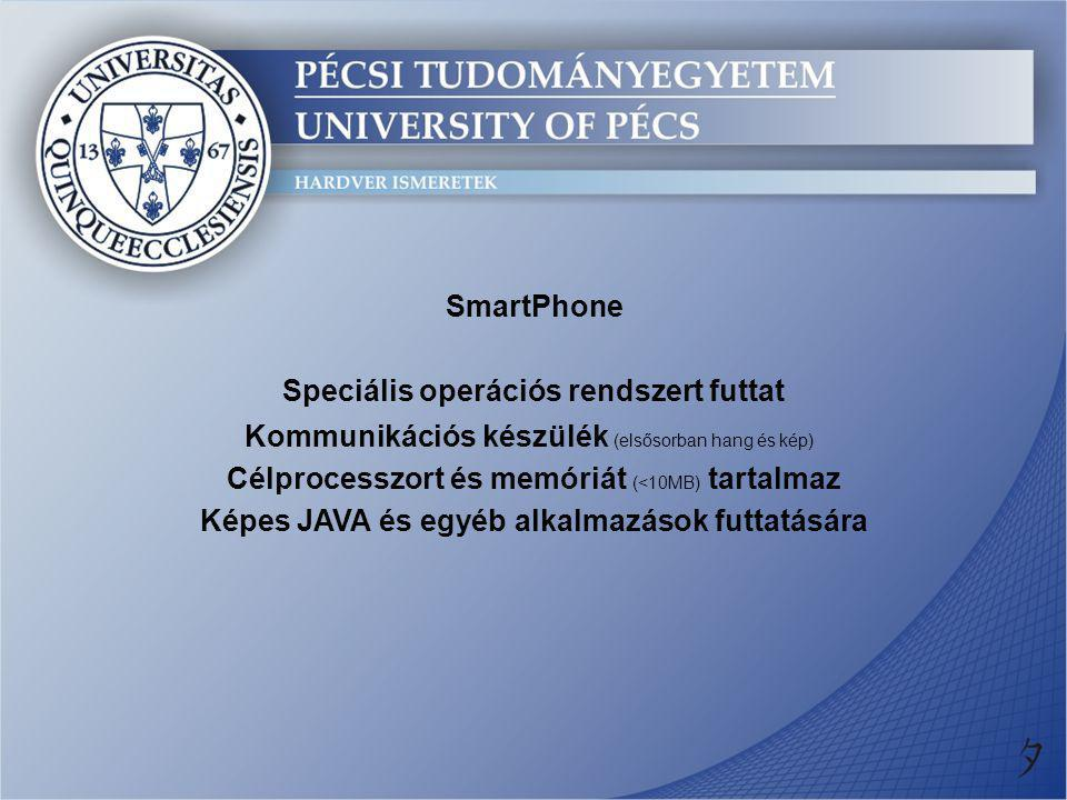 SmartPhone Speciális operációs rendszert futtat Kommunikációs készülék (elsősorban hang és kép) Célprocesszort és memóriát (<10MB) tartalmaz Képes JAV