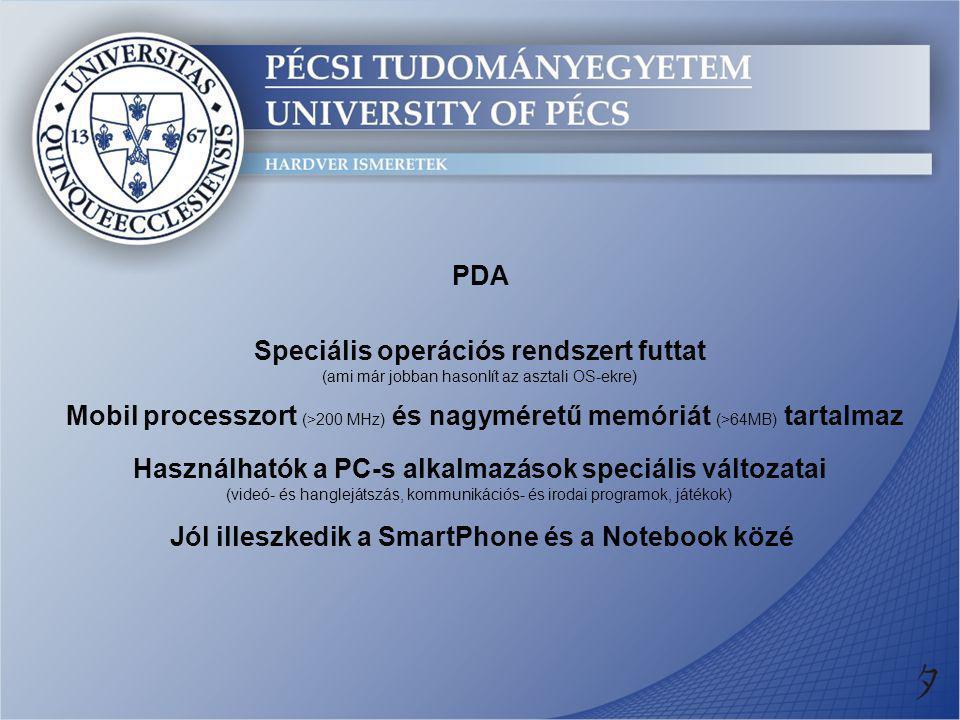 PDA Speciális operációs rendszert futtat (ami már jobban hasonlít az asztali OS-ekre) Használhatók a PC-s alkalmazások speciális változatai (videó- és