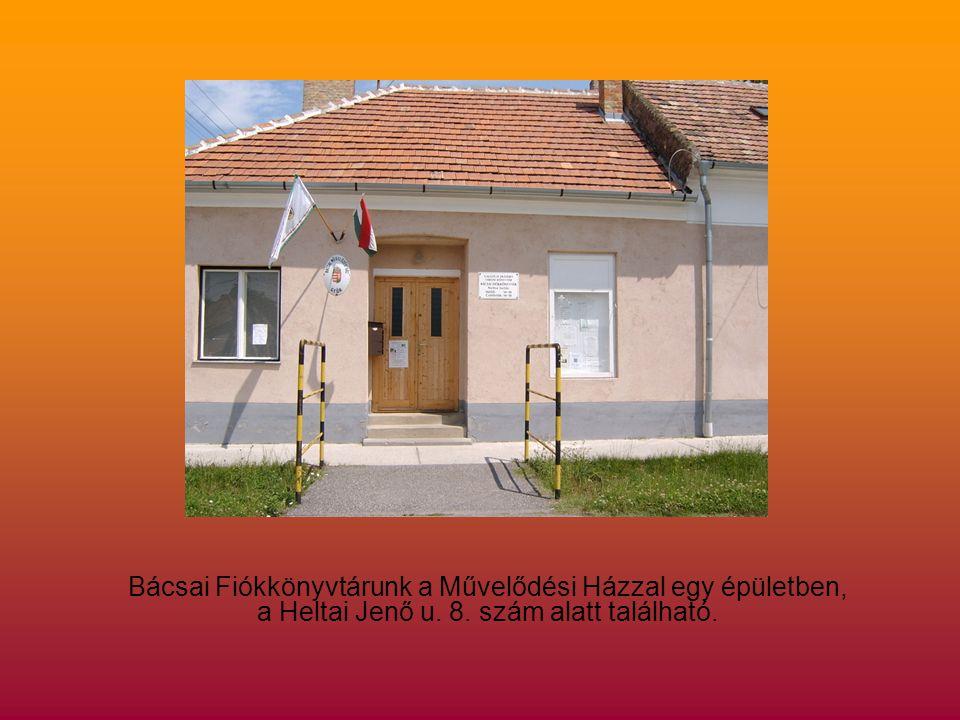 Bácsai Fiókkönyvtárunk a Művelődési Házzal egy épületben, a Heltai Jenő u. 8. szám alatt található.