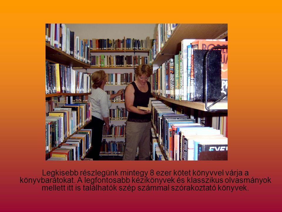 Legkisebb részlegünk mintegy 8 ezer kötet könyvvel várja a könyvbarátokat.