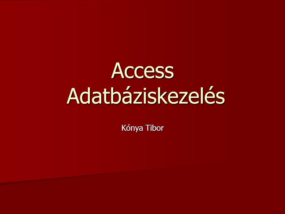 Access Adatbáziskezelés Kónya Tibor