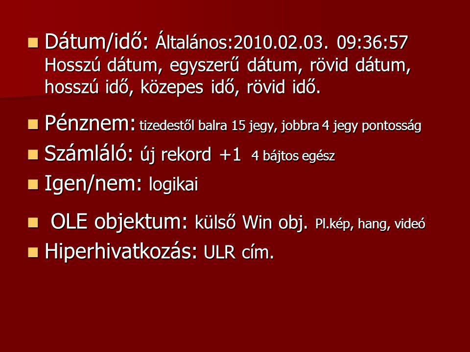  Dátum/idő: Általános:2010.02.03. 09:36:57 Hosszú dátum, egyszerű dátum, rövid dátum, hosszú idő, közepes idő, rövid idő.  Pénznem: tizedestől balra