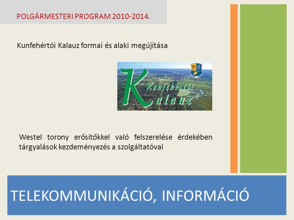 TELEKOMMUNIKÁCIÓ, INFORMÁCIÓ POLGÁRMESTERI PROGRAM 2010-2014. Kunfehértói Kalauz formai és alaki megújítása Westel torony erősítőkkel való felszerelés