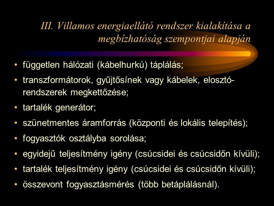 III. Villamos energiaellátó rendszer kialakítása a megbízhatóság szempontjai alapján •független hálózati (kábelhurkú) táplálás; •transzformátorok, gyű