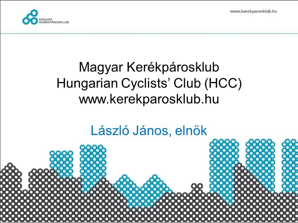 Magyar Kerékpárosklub Hungarian Cyclists' Club (HCC) www.kerekparosklub.hu László János, elnök