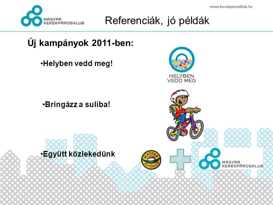 Referenciák, jó példák •Helyben vedd meg! Új kampányok 2011-ben: •Bringázz a suliba! •Együtt közlekedünk