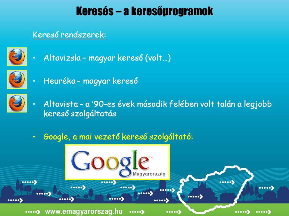 Keresés – a keresőprogramok Kereső rendszerek: •Altavizsla – magyar kereső (volt…) •Heuréka – magyar kereső •Altavista – a '90-es évek második felében volt talán a legjobb kereső szolgáltatás •Google, a mai vezető kereső szolgáltató: