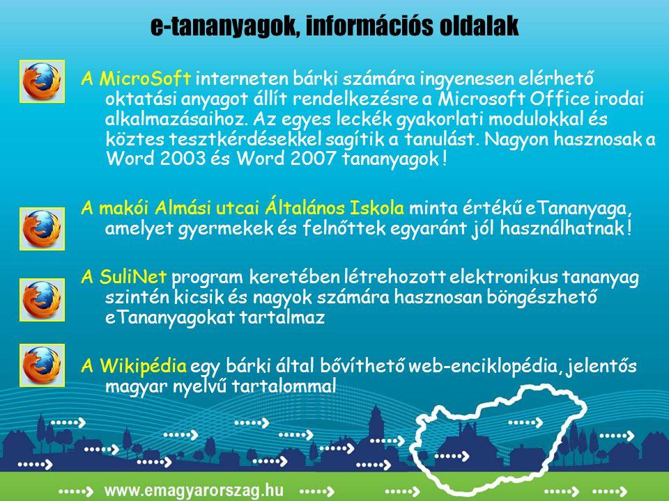 e-tananyagok, információs oldalak A MicroSoft interneten bárki számára ingyenesen elérhető oktatási anyagot állít rendelkezésre a Microsoft Office irodai alkalmazásaihoz.