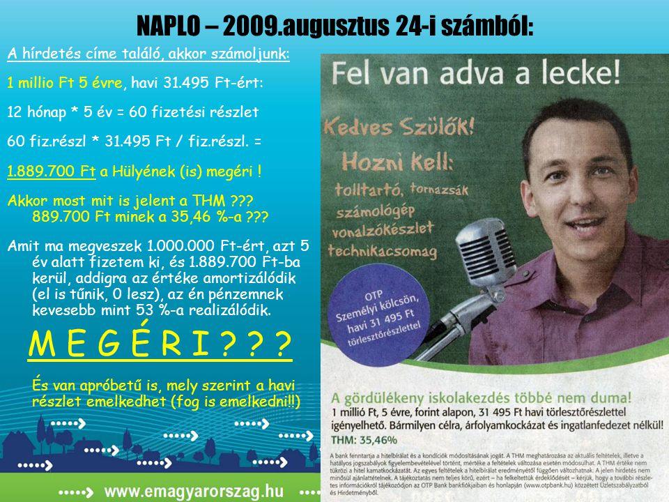 NAPLO – 2009.augusztus 24-i számból: A hírdetés címe találó, akkor számoljunk: 1 millio Ft 5 évre, havi 31.495 Ft-ért: 12 hónap * 5 év = 60 fizetési részlet 60 fiz.részl * 31.495 Ft / fiz.részl.