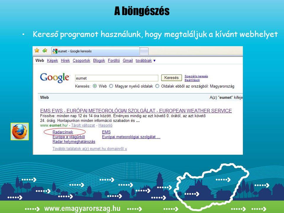 A böngészés •Kereső programot használunk, hogy megtaláljuk a kívánt webhelyet