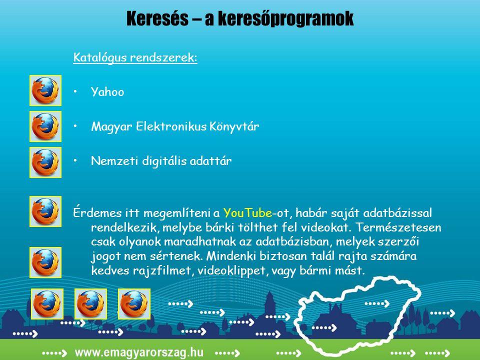 Keresés – a keresőprogramok •Közadattár – katalógus rendszer Az államigazgatási adatvagyon hozzáférésének kiterjesztését támogatja, mert a 2005/XC törvény (Elektr.info.