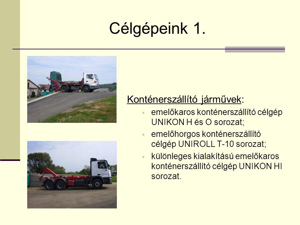 Célgépeink 1. Konténerszállító járművek:  emelőkaros konténerszállító célgép UNIKON H és O sorozat;  emelőhorgos konténerszállító célgép UNIROLL T-1
