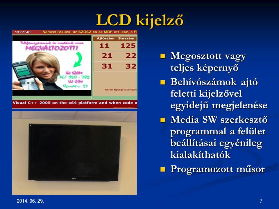 2014. 06. 29. 7 LCD kijelző  Megosztott vagy teljes képernyő  Behívószámok ajtó feletti kijelzővel egyidejű megjelenése  Media SW szerkesztő progra
