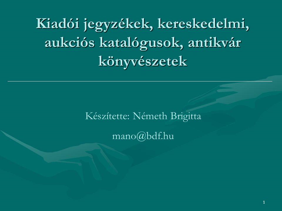 1 Kiadói jegyzékek, kereskedelmi, aukciós katalógusok, antikvár könyvészetek Készítette: Németh Brigitta mano@bdf.hu