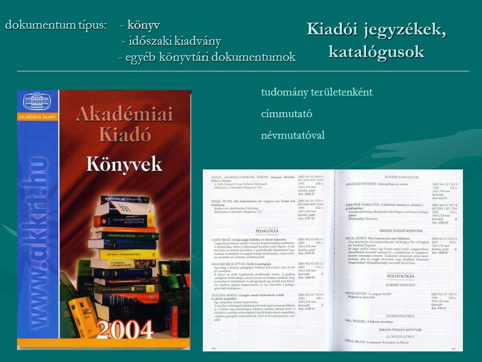11 Kiadói jegyzékek, katalógusok dokumentum típus: - könyv - időszaki kiadvány - időszaki kiadvány - egyéb könyvtári dokumentumok - egyéb könyvtári dokumentumok tudomány területenként címmutató névmutatóval