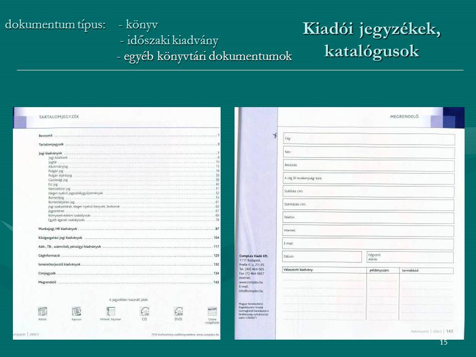 15 Kiadói jegyzékek, katalógusok dokumentum típus: - könyv - időszaki kiadvány - időszaki kiadvány - egyéb könyvtári dokumentumok - egyéb könyvtári dokumentumok