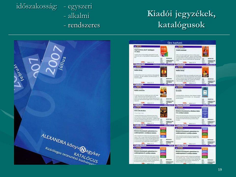 19 időszakosság: - egyszeri - alkalmi - rendszeres Kiadói jegyzékek, katalógusok