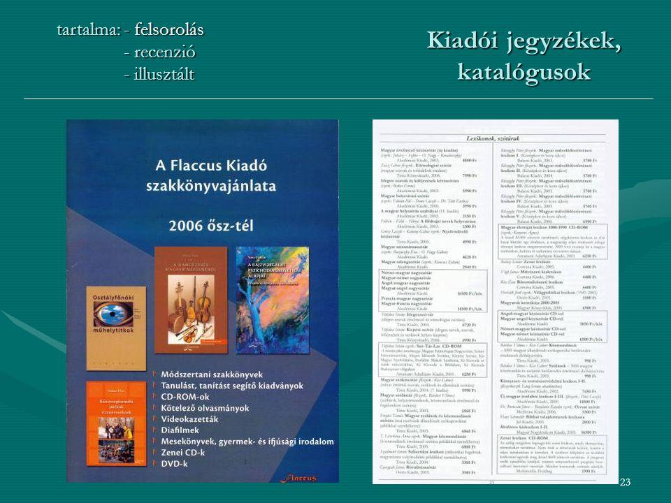 23 Kiadói jegyzékek, katalógusok tartalma:- felsorolás - recenzió - illusztált