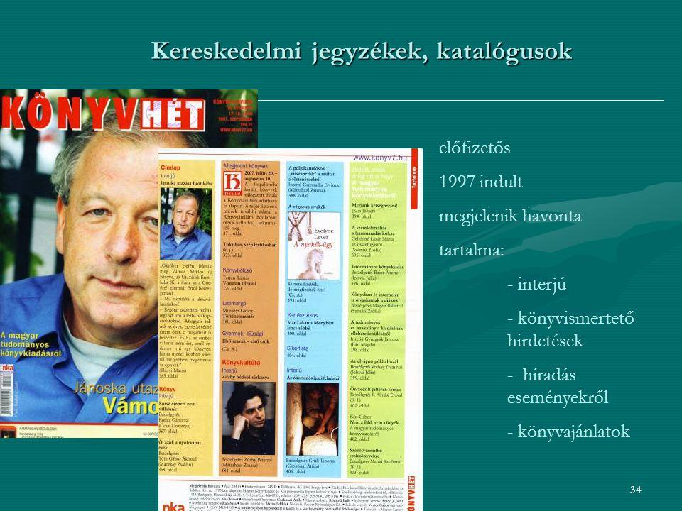 34 Kereskedelmi jegyzékek, katalógusok előfizetős 1997 indult megjelenik havonta tartalma: - interjú - könyvismertető hirdetések - híradás eseményekről - könyvajánlatok
