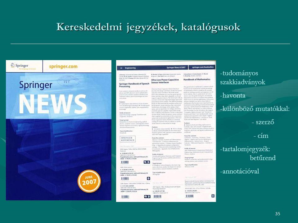 35 Kereskedelmi jegyzékek, katalógusok -tudományos szakkiadványok -havonta -különböző mutatókkal: - szerző - cím -tartalomjegyzék: betűrend -annotációval