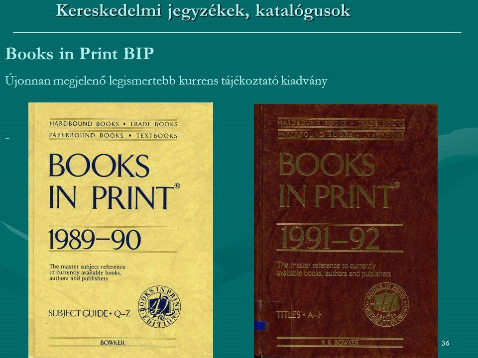 36 Kereskedelmi jegyzékek, katalógusok Books in Print BIP Újonnan megjelenő legismertebb kurrens tájékoztató kiadvány -