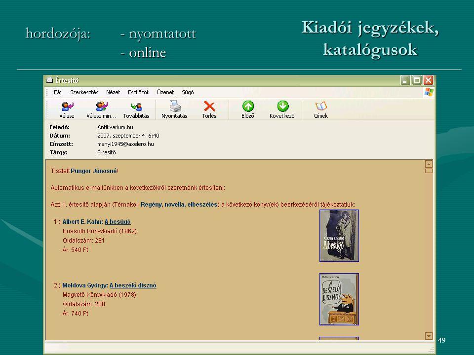 49 hordozója:- nyomtatott - online Kiadói jegyzékek, katalógusok