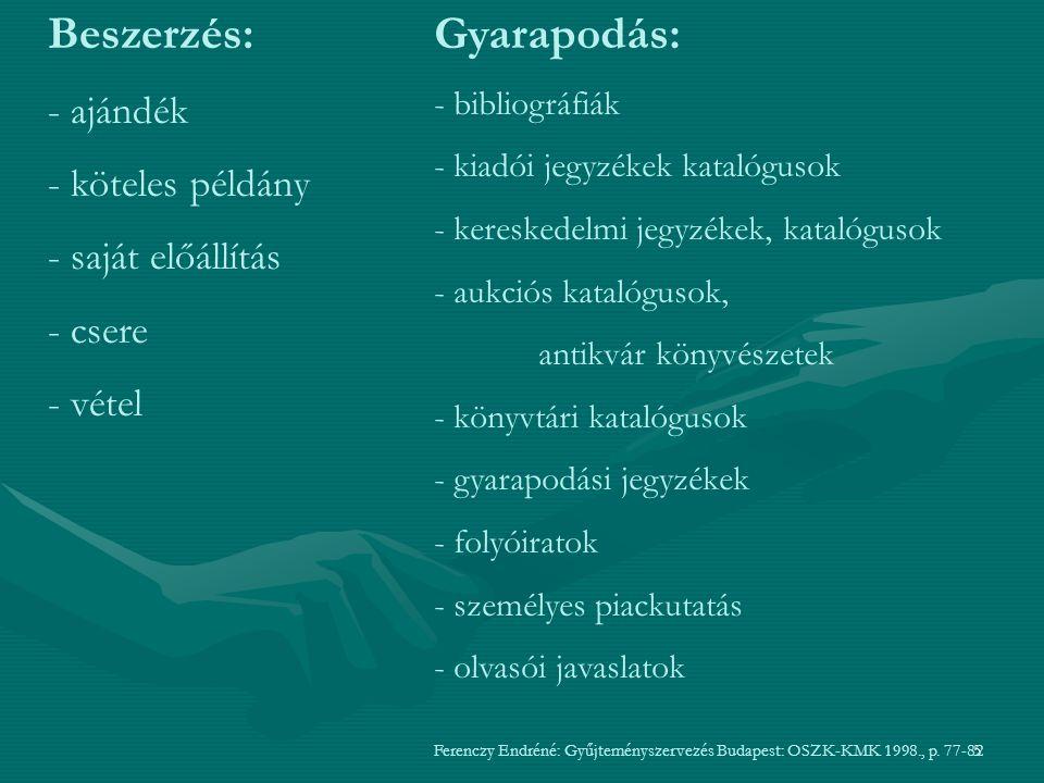 16 Kiadói jegyzékek, katalógusok hordozója:- nyomtatott - online Több kiadó könyveit forgalmazzák: http://www.konyvkereso.hu/http://www.konyvkereso.hu/ Magyarország legteljesebb könyvkereső rendszere http://konyv.ker.eso.hu/?reszletek=http://konyv.ker.eso.hu/?reszletek= Elsősorban könyváruházak és letölthető ingyenes könyvek kínálatát tartalmazza http://konyvnet.hu/http://konyvnet.hu/ Könyvnet könyváruház http://www.szakkonyv.hu/http://www.szakkonyv.hu/ 15 %-os kedvezmény, gyors szállítás http://www.fokuszonline.hu/http://www.fokuszonline.hu/ Gyors szállítás, 30 ezer Ft felett nincs postaköltség http://www.libri.hu/http://www.libri.hu/ 5%-os kedvezmény http://www.mekka.hu/http://www.mekka.hu/ 10%-os kedvezmény http://www.pontkonyv.hu főként közgazdaságtani könyvek http://www.pontkonyv.hu http://www.alexandra.huhttp://www.alexandra.hu 15 % kedvezmény, 10 ezer Ft felett ingyenes szállítás http://www.konyvbroker.hu/ http://www.konyvhalo.hu/http://www.konyvhalo.hu/ 5%-os kedvezmény http://www.medianet.hu/http://www.medianet.hu/ könyv, multimédia, térkép http://www.gyerekkonyv.hu http://osiriskiado.hu http://www.irokboltja.hu http://www.animakonyv.hu/ http://www.webaruhaz.hu/konyv