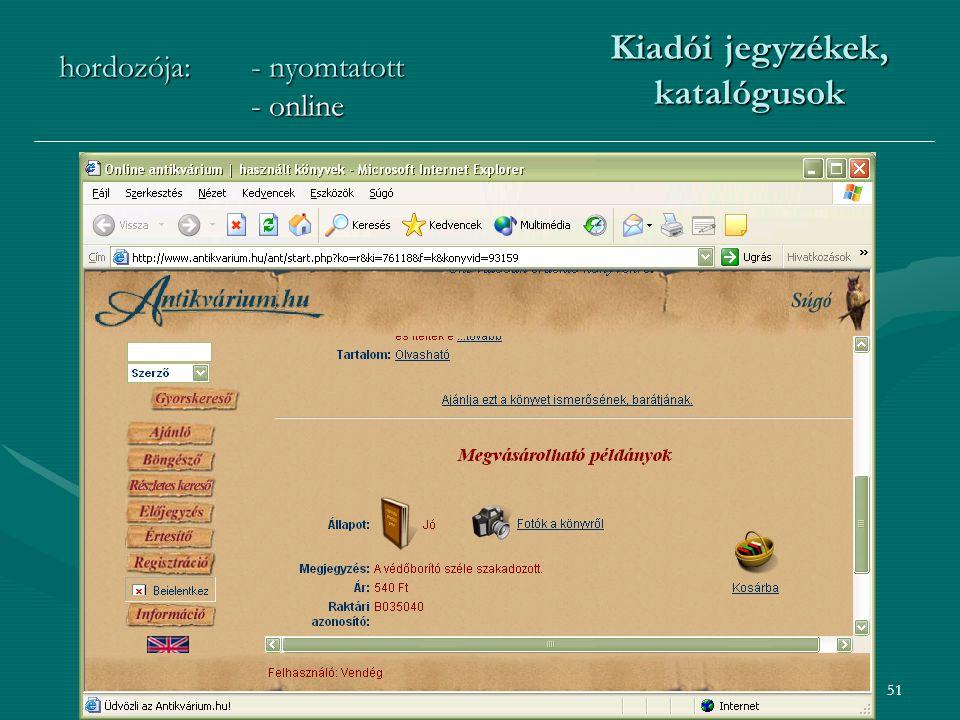51 hordozója:- nyomtatott - online Kiadói jegyzékek, katalógusok