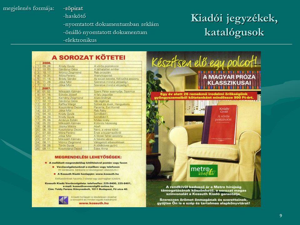 10 megjelenés formája:-röpirat - haskötő -nyomtatott dokumentumban reklám -önálló nyomtatott dokumentum -elektronikus Kiadói jegyzékek, katalógusok