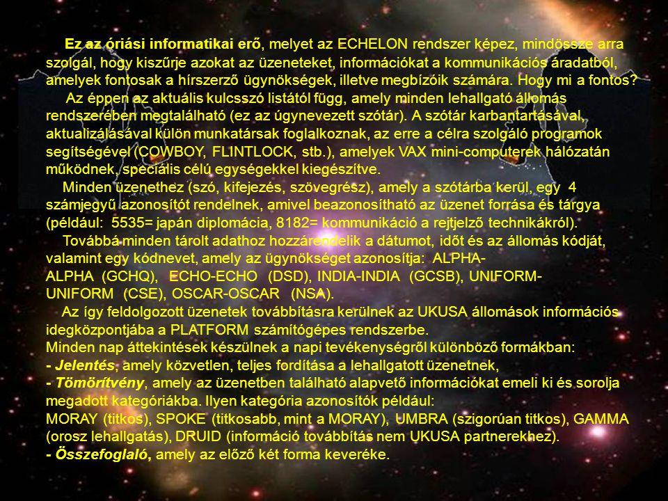 Ez az óriási informatikai erő, melyet az ECHELON rendszer képez, mindössze arra szolgál, hogy kiszűrje azokat az üzeneteket, információkat a kommuniká