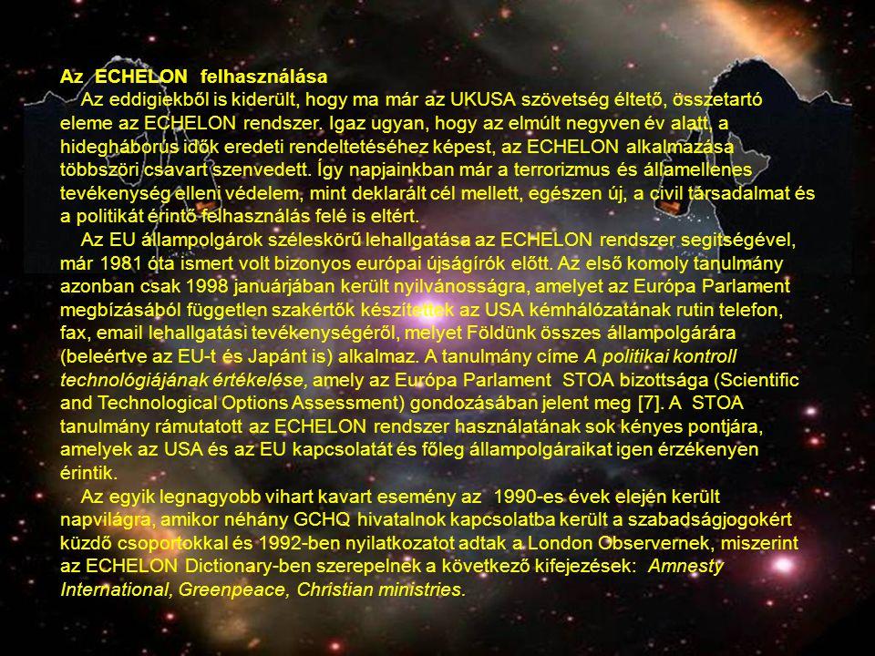Az ECHELON felhasználása Az eddigiekből is kiderült, hogy ma már az UKUSA szövetség éltető, összetartó eleme az ECHELON rendszer. Igaz ugyan, hogy az