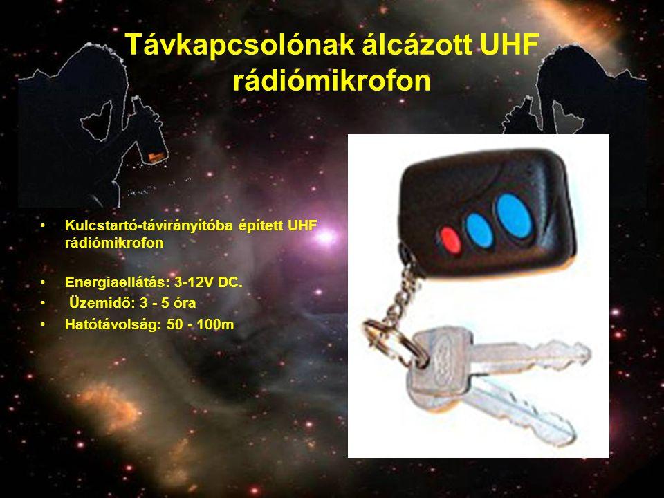 Távkapcsolónak álcázott UHF rádiómikrofon •Kulcstartó-távirányítóba épített UHF rádiómikrofon •Energiaellátás: 3-12V DC. • Üzemidő: 3 - 5 óra •Hatótáv