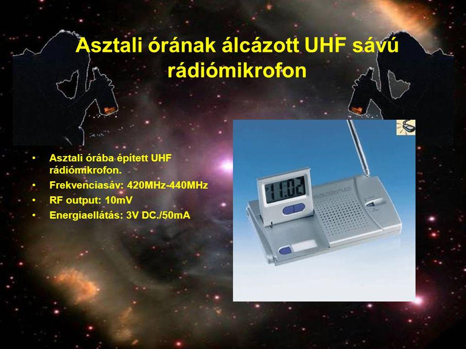 Asztali órának álcázott UHF sávú rádiómikrofon •Asztali órába épített UHF rádiómikrofon. •Frekvenciasáv: 420MHz-440MHz •RF output: 10mV •Energiaellátá
