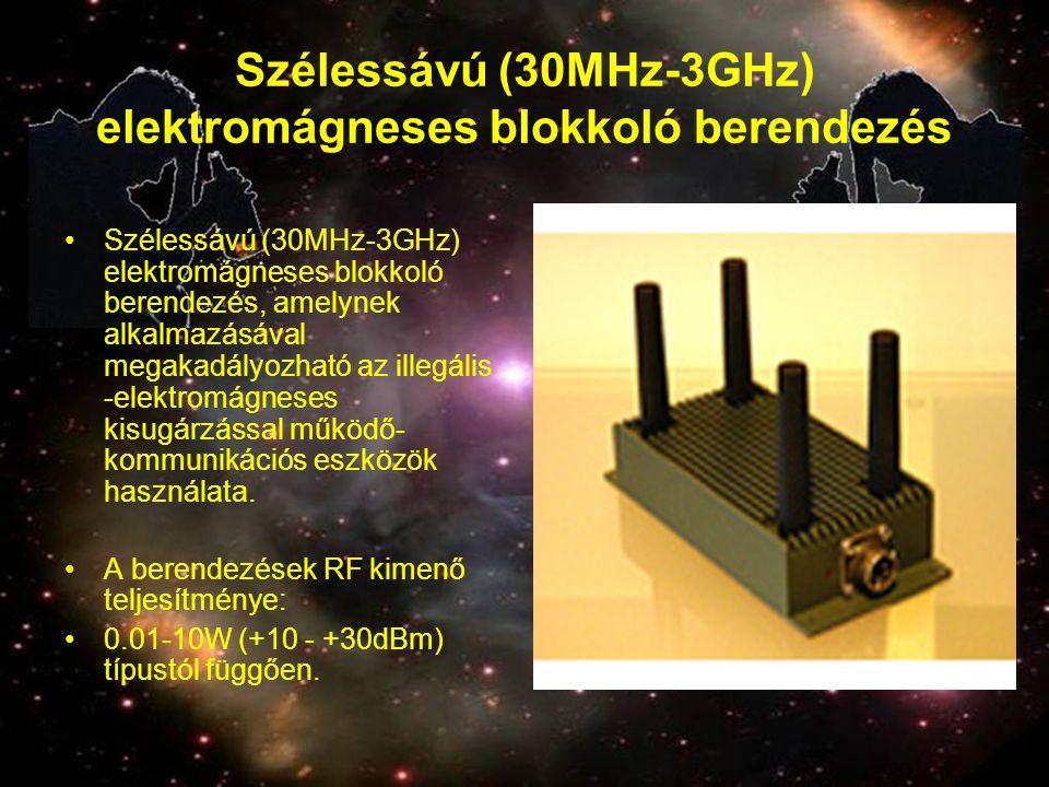 Szélessávú (30MHz-3GHz) elektromágneses blokkoló berendezés •Szélessávú (30MHz-3GHz) elektromágneses blokkoló berendezés, amelynek alkalmazásával mega