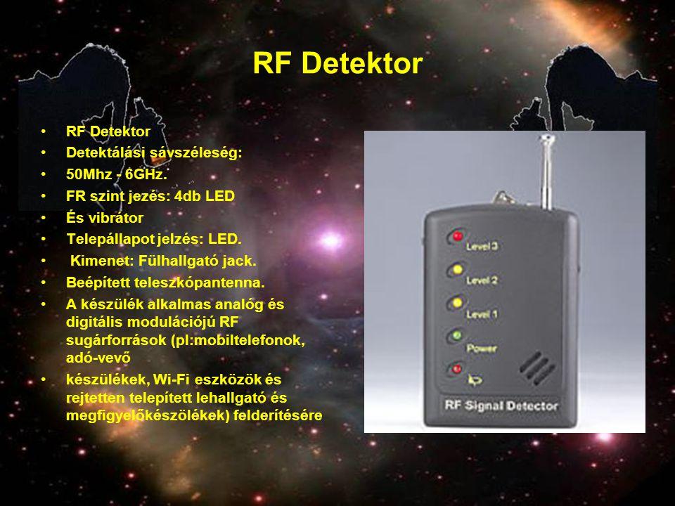 RF Detektor •RF Detektor •Detektálási sávszéleség: •50Mhz - 6GHz. •FR szint jezés: 4db LED •És vibrátor •Telepállapot jelzés: LED. • Kimenet: Fülhallg