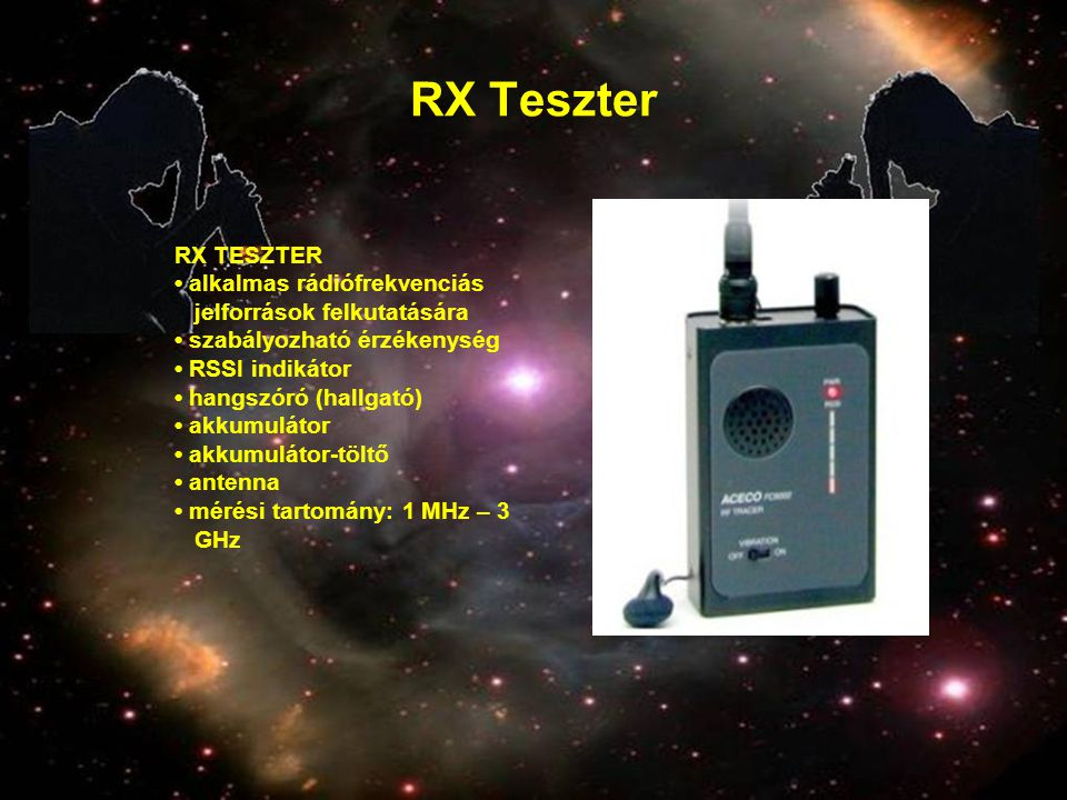 RX Teszter RX TESZTER • alkalmas rádiófrekvenciás jelforrások felkutatására • szabályozható érzékenység • RSSI indikátor • hangszóró (hallgató) • akku