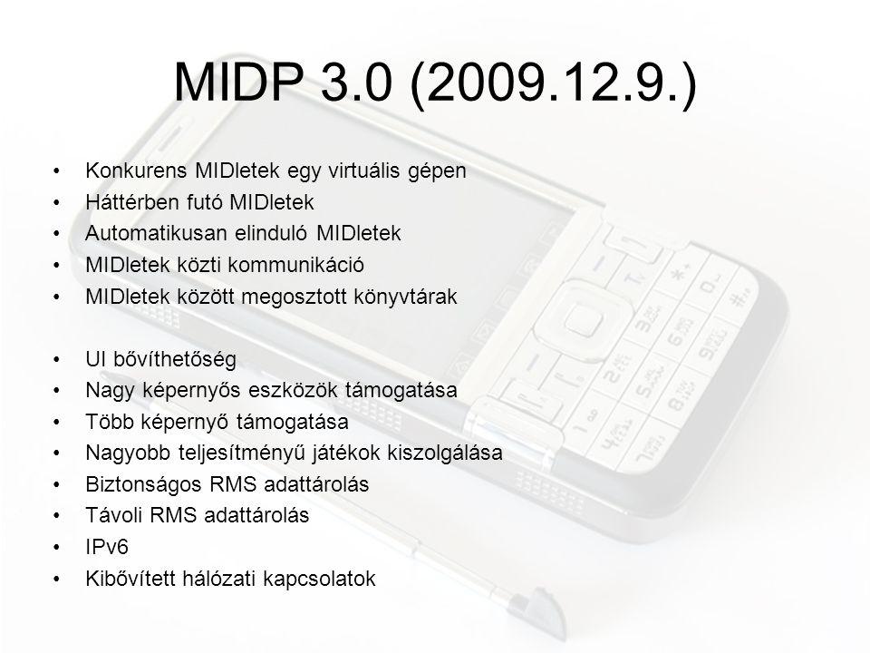 JSR-ek (Java Specification Requests) •Wireless Messaging API 2.0 (JSR 205): SMS és MMS küldések és fogadása MIDlet-ekből •Mobile Media API (JSR 135): hang és videó fájlok lejátszása és vezérlése (ld.