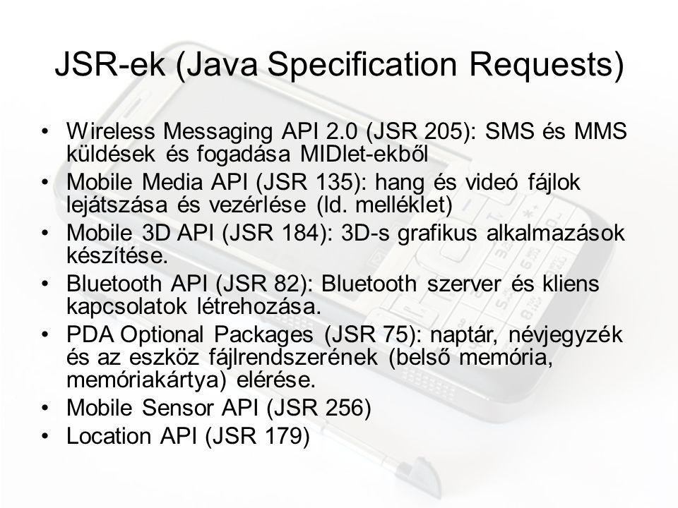 Információk, források, letöltések •Fejlesztői oldalak –developer.nokia.com –developer.sonyericsson.com –developer.samsungmobile.com •Telefon specifikációk –Pl.: Sony Ericsson Docs&Tools: Developers Guidelines | Java ME CLDC (MIDP 2) •Fejlesztőkörnyezetek és eszközök •Példaprogramok, demók, oktatóanyagok •Fórumok