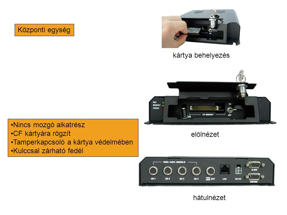 Kamera •Minimum 10x optikai zoommal •Színes •500 TVL (tévésor) •Objektív irányítása (T W) •Gyors visszazoomolás (Z) •Háttérfény kompenzáció (B) •Éjszakai mód (M) •Működést jelző LED •Felvételt jelző LED
