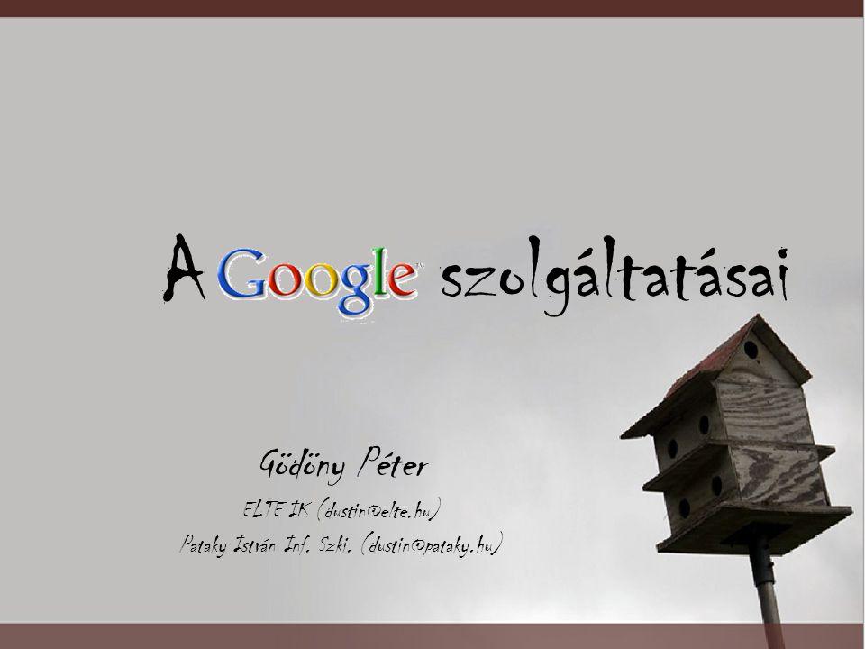 A szolgáltatásai Gödöny Péter ELTE IK (dustin@elte.hu) Pataky István Inf. Szki. (dustin@pataky.hu)