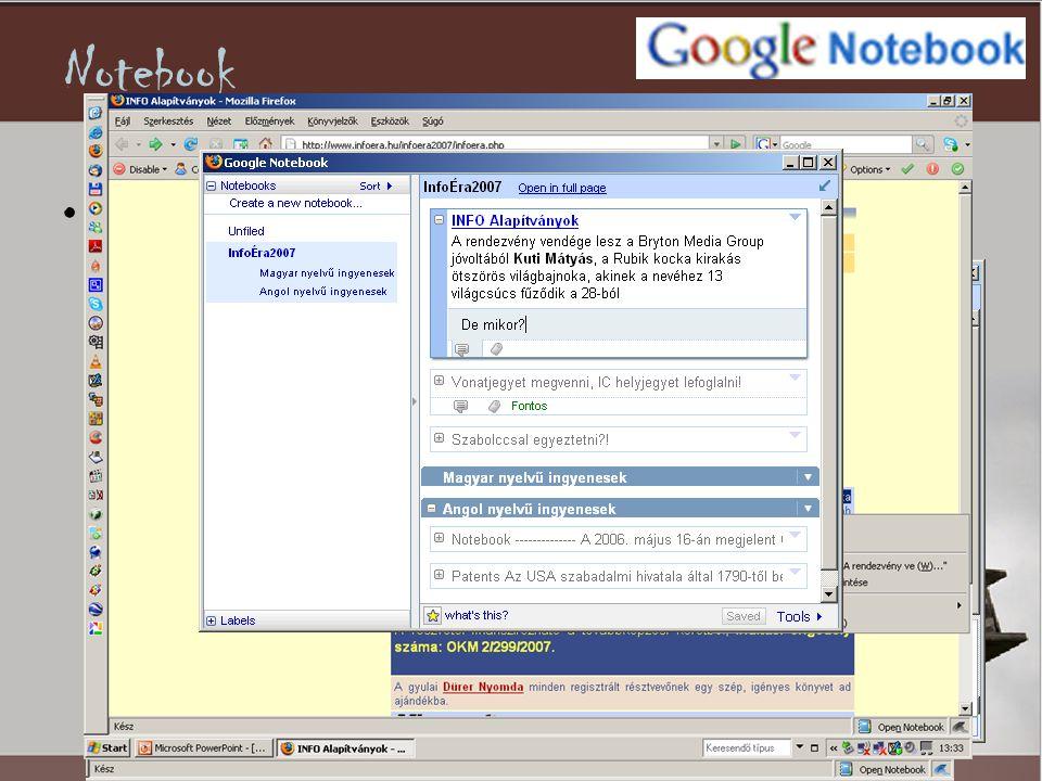 Notebook •szöveget, képeket, hivatkozásokat lehet elmenteni, ami aztán bárhonnan hozzáférhetö internetes jegyzettömbökbe